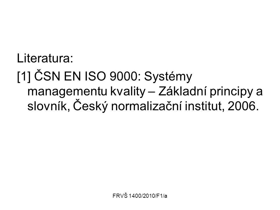 Literatura: [1] ČSN EN ISO 9000: Systémy managementu kvality – Základní principy a slovník, Český normalizační institut, 2006.